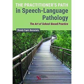 The Practitioner's Path in Speech-Language Pathology - The Art of Scho