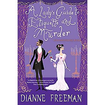 A Lady's Guide to Etiquette and Murder by Dianne Freeman - 9781496716