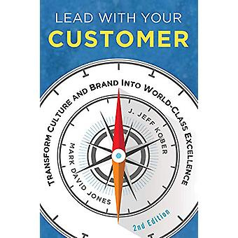 Lead With Your Customer - Transform Culture and Brand into World-Class