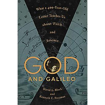God and Galileo - What a 400-Year-Old Letter Teaches Us about Faith an