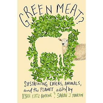 Green Meat? - Sustaining Eaters - Animals - and the Planet by Ryan M.