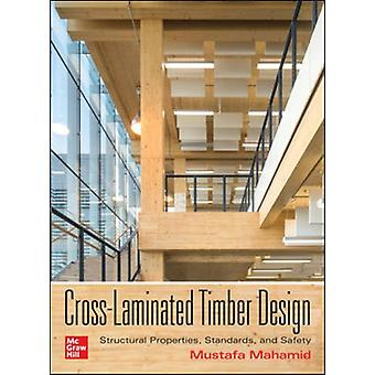 CrossLaminated Timber Design Structural Properties Standards and Safety par Mahamid & Mustafa