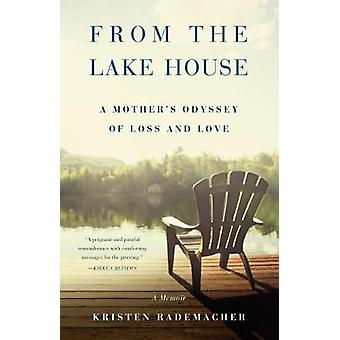 From the Lake House - A Mother's Odyssey of Loss and Love by Kristen R