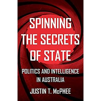 Spinning the Secrets of State by McPhee & Justin T.