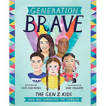 Generation Brave  The Gen Z Kids Who Are Changing the World by Kate Alexander