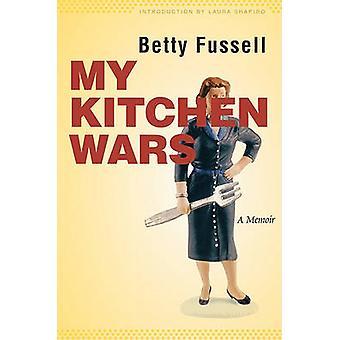 My Kitchen Wars - Betty Fussellin muistelma - Laura Shapiro - 97808032
