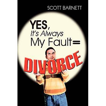 Yes - It's Always My Fault = Divorce by Scott Barnett - 9781456829346