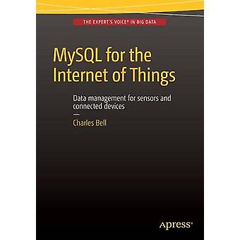 MySQL for the Internet of Things - 2016 by Charles Bell - 978148421294