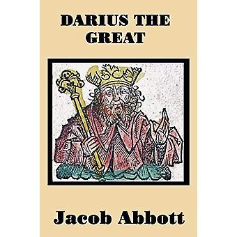 Darius the Great by Jacob Abbott - 9781515401285 Book