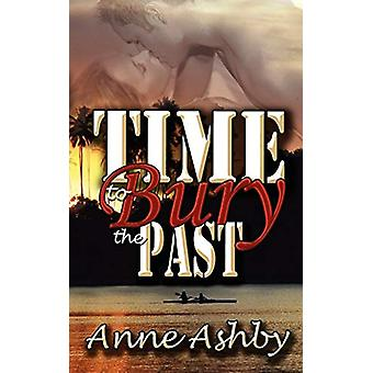 Time to Bury the Past by Anne Ashby - 9781601548962 Book