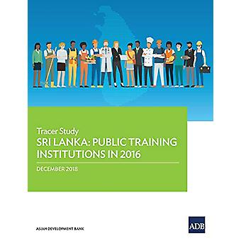 Sri Lanka - Public Training Institutions in 2016 - Tracer Study by Asia