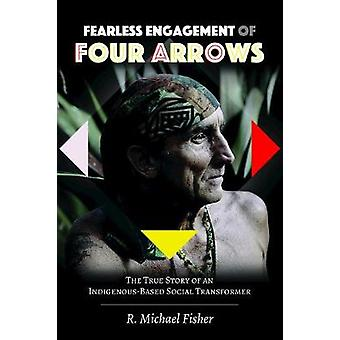 Fearless Engagement of Four Arrows