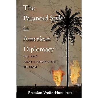 The Paranoid Style in American Diplomacy Oil and Arab Nationalism in Iraq Stanford Studies in Middle Eastern and Islamic Societies and Cultures