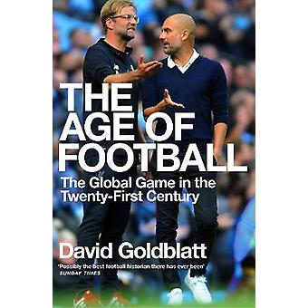 The Age of Football The Global Game in the Twentyfirst Century