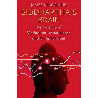 Siddhartha's Brain - The Science of Meditation - Mindfulness and Enlig