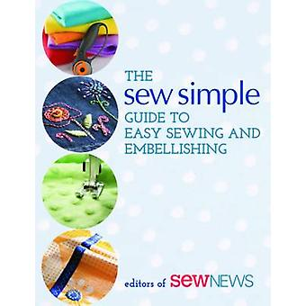 The Sew Simple Guide to Easy Sewing and Embellishing by  -Sew News - -