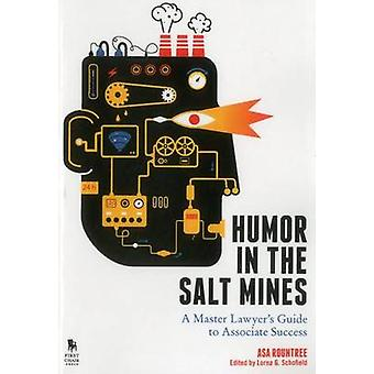 Humor in the Salt Mines - A Master Lawyer's Guide to Associate Success