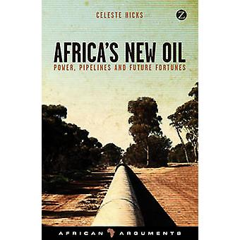 Africa's New Oil - Power - Pipelines and Future Fortunes by Celeste Hi