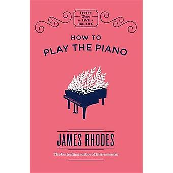 How to Play the Piano by James Rhodes - 9781786486424 Book