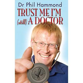 Lita på mig - jag är (fortfarande) en läkare av Phil Hammond - 9781845022297 bok