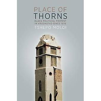Place of Thorns - Black Political Protest in Kroonstad Since 1976 by T