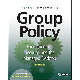 Group Policy - Fundamentals - Security - and the Managed Desktop (3rd