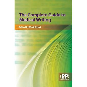 The Complete Guide to Medical Writing by Mark Stuart - 9780853696674