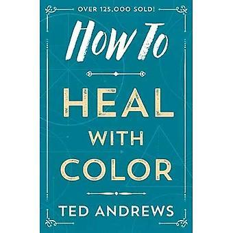 Comment faire pour guérir avec couleur (comment (Llewellyn))