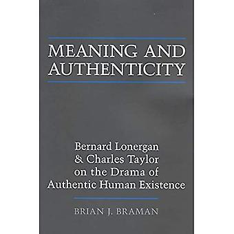 Meaning and Authenticity: Bernard Lonergan and Charles Taylor on the Drama of Authentic Human Existence (Lonergan...