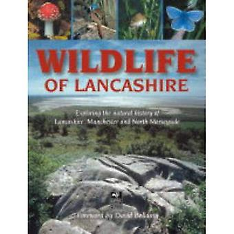 Wildlife of Lancashire: Exploring the Natural History of Lancashire, Manchester and North Merseyside
