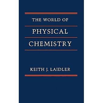The World of Physical Chemistry by Laidler & Keith James