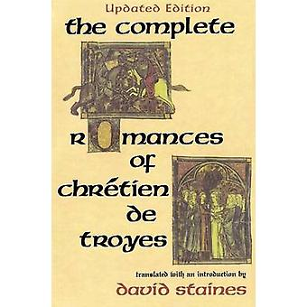 The Complete Romances of Chrtien de Troyes by Staines & David