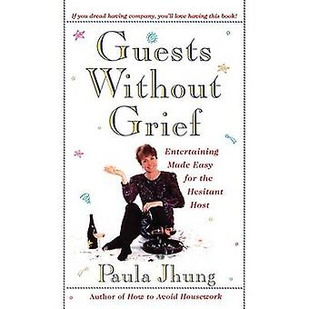 Guests Without Grief Entertaining Made Easy for the Hesitant Host Original by Jhung & Paula