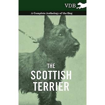 The Scottish Terrier  A Complete Anthology of the Dog by Various