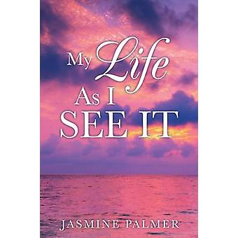 My Life As I See It by Palmer & Jasmine
