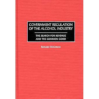 Regolazione di governo dell'industria dell'alcool la ricerca per le entrate e il bene comune di McGowan & Richard