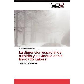 La Dimension Espacial del Suicidio y Su Vinculo Con El Mercado Laboral by Jasso Vargas Rosalba