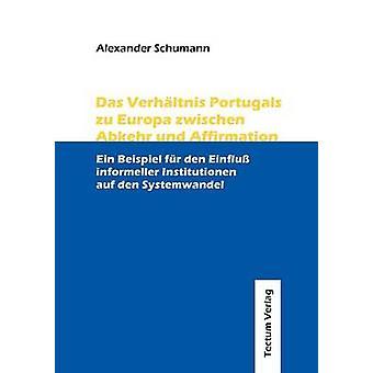 Das Verhltnis Portugals zu Europa zwischen Abkehr und Affirmation by Schumann & Alexander