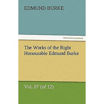 The Works of the Right Honourable Edmund Burke Vol. 07 of 12 by Burke & Edmund & III