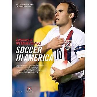 Soccer in America - A Century of the Beautiful Game by Sunil Gulati -