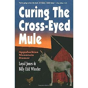 Curing the Cross-Eyed Mule - Appalachian Mountain Humor by Loyal Jones