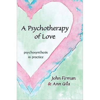 A Psychotherapy of Love - Psychosynthesis in Practice by John Firman -