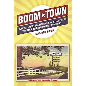 Boom Town - How Wal-Mart Transformed an All-American Town Into an Inte