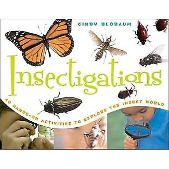 Insectigations - 40 Hands-On Activities to Explore the Insect World by