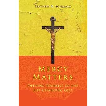 Mercy Matters - Opening Yourself to the Life-Changing Gift by Mathew N