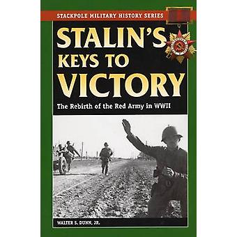 Stalin's Keys to Victory - The Rebirth of the Red Army in World War II