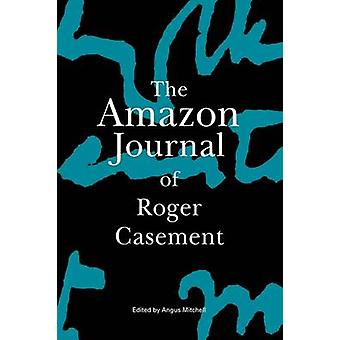 The Amazon Journal of Roger Casement by Casement & Roger