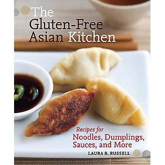The Gluten-free Asian Kitchen - Recipes for Noodles - Dumplings - Sauc