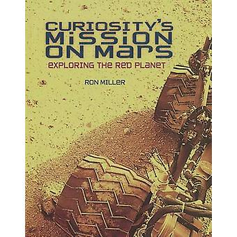 Curiosity's Mission on Mars - Exploring the Red Planet by Ron Miller -