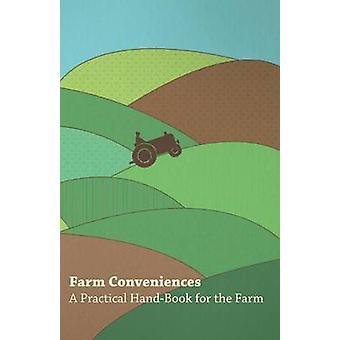 Farm Conveniences  A Practical HandBook for the Farm by Anon